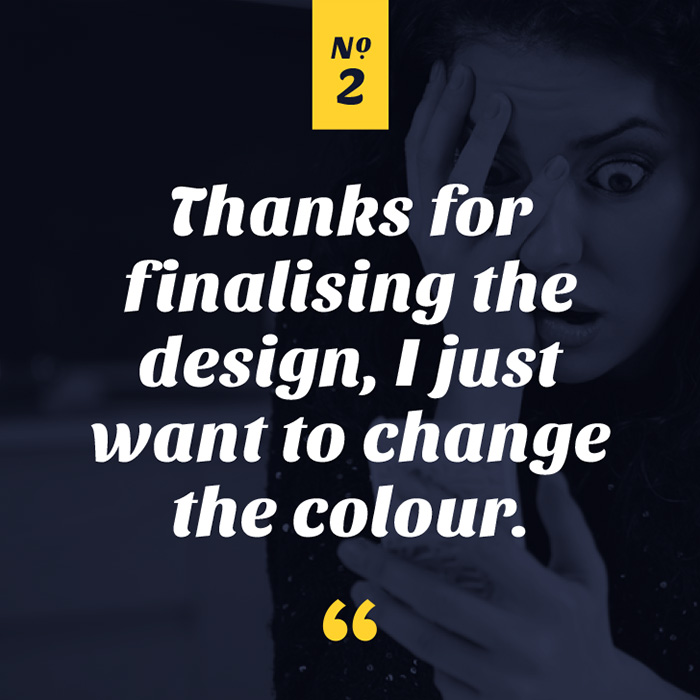 Thanks for finalising the design, I just want to change the colour.